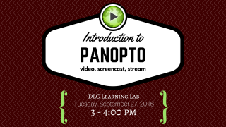 Introduction to Panopto Video   Sept 27   3-4pm